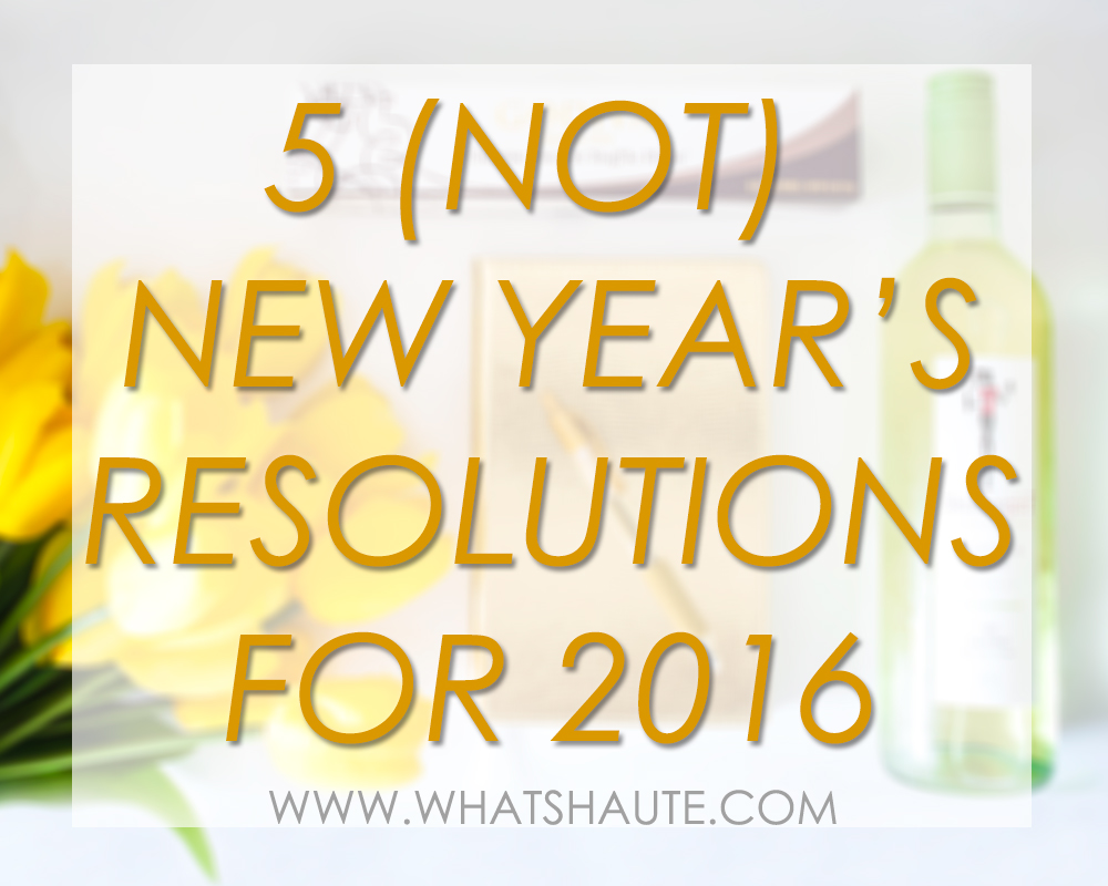 5 (Not) New Year's Resolutions for 2016