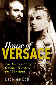 House of Versace The Untold Story of Genius, Murder, and Survival by Deborah Ball